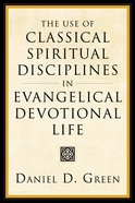 The Use of Classical Spiritual Disciplines in Evangelical Devotional Life eBook