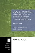 God's Wounds: Hermeneutic of the Christian Symbol of Divine Suffering, Volume One (Princeton Theological Monograph Series) eBook