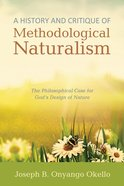 A History and Critique of Methodological Naturalism eBook