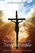 What Makes the Gospel So Irreplaceable eBook