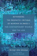 Rethinking the Prophetic Critique of Worship in Amos 5 For Contemporary Nigeria and the Usa eBook