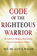 The Code of the Righteous Warrior eBook