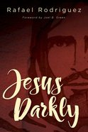 Jesus Darkly: Remembering Jesus With the New Testament eBook