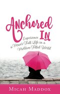 Anchored in: Experience a Power-Full Life in a Problem-Filled World eBook