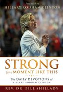 Strong For a Moment Like This: The Daily Devotions of Hillary Rodham Clinton eBook