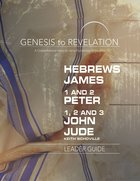Hebrews, James, 1&2 Peter, 1,2,3 John, Jude : A Comprehensive Verse-By-Verse Exploration of the Bible (Leader Guide) (Genesis To Revelation Series) eBook