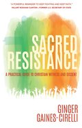 Sacred Resistance: A Practical Guide to Christian Witness and Dissent eBook
