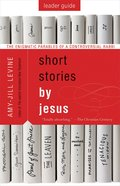 Short Stories By Jesus: The Enigmatic Parables of a Controversial Rabbi (Leader Guide) eBook