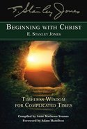 Beginning With Christ: Timeless Wisdom For Complicated Times eBook
