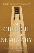 A New Church and a New Seminary: Theological Education is the Solution eBook