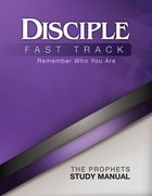 Disciple Fast Track Remember Who You Are: The Prophets (Study Manual) eBook