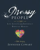 Messy People Women's Bible Study: Life Lessons From Imperfect Biblical Heroes (Participant Workbook) eBook