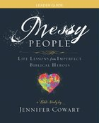 Messy People Women's Bible Study: Life Lessons From Imperfect Biblical Heroes (Leader Guide)