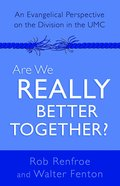 Are We Really Better Together?: An Evangelical Perspective on the Division in the Umc eBook