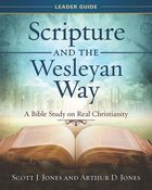 : A Bible Study on Real Christianity (Scripture And The Wesleyan Way Series) eBook