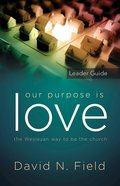 Our Purpose is Love: The Wesleyan Way to Be the Church (Leader Guide) eBook