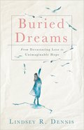 Buried Dreams: From Devastating Loss to Unimaginable Hope eBook