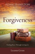 Forgiveness: Finding Peace Through Letting Go (Leader Guide) eBook