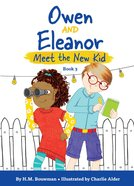 Owen and Eleanor Meet the New Kid (Owen And Eleanor Series) eBook