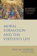 Moral Formation and the Virtuous Life (Ad Fontes: Early Christian Sources Series) eBook