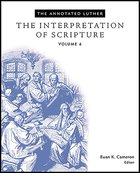 The the Interpretation of Scripture (#06 in The Annotated Luther Series) eBook