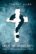 Help My Unbelief! eBook