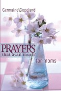 Prayers That Avail Much For Moms- Pocket Edition (Prayers That Avail Much Series) eBook