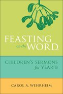 Feasting on the Word Children's Sermons For Year B eBook