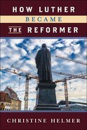 How Luther Became the Reformer eBook