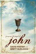 Praying the Gospel of John (An Illuminating Experience In The Word Series) eBook