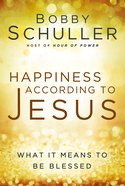 Happiness According to Jesus: What It Means to Be Blessed eBook