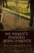 We Weren't Finished Being Parents: When You Lose Your Only Child eBook