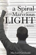 A Spiral Into Marvelous Light eBook