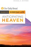 Anticipating Heaven (Guide To Everyday Life (Our Daily Bread) Series) eBook