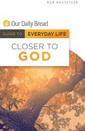 Closer to God (Guide To Everyday Life (Our Daily Bread) Series) eBook