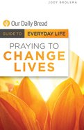 Praying to Change Lives (Guide To Everyday Life (Our Daily Bread) Series) eBook