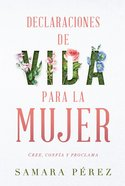 Declaraciones De Vida Para La Mujer / Declarations of Life to Women eBook