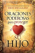 Oraciones Poderosas Para Proteger El Corazn De Su Hijo / Powerful Prayers to Protect the Heart of Your Child eBook
