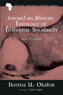 Toward An African Theology of Fraternal Solidarity (African Christian Studies Series) eBook