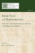 From Text to Performance (#10 in Biblical Performance Criticism Series) eBook