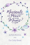 Moments of Peace For Moms (Our Daily Bread Series) eBook