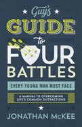 The Guy's Guide to Four Battles Every Young Man Must Face eBook