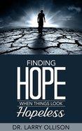 Finding Hope When Things Look Hopeless eBook