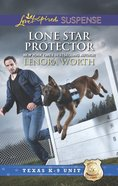 Lone Star Protector (Texas K-9 Unit) (Love Inspired Suspense Series) eBook