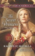 The Secret Princess (Protecting the Crown) (Love Inspired Series Historical) eBook