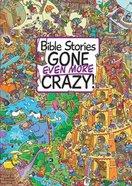 Bible Stories Gone Even More Crazy! Hardback
