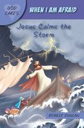 When I Am Afraid: Jesus Calms the Storm (God Cares Series) Paperback