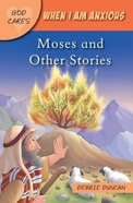 When I Am Anxious: Moses and Other Stories (God Cares Series) Paperback