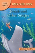When I Feel Down: Jonah and Other Stories (God Cares Series) Paperback