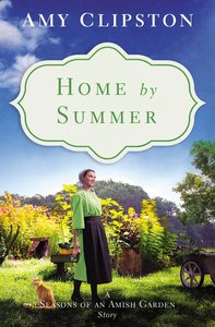 Home By Summer (Season Of An Amish Garden Series)